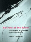 Secrets of the Snows - Visual Clues to Avalanche & Ski Conditions