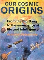 Our Cosmic Origins - From the Big Bang to Intelligent Life