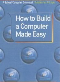 How to Build a Computer made easy